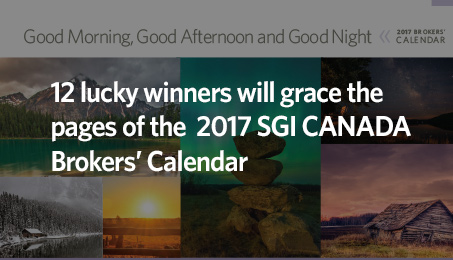 12 lucky winners will grace the pages of the 2017 SGI CANADA Brokers' Calendar.