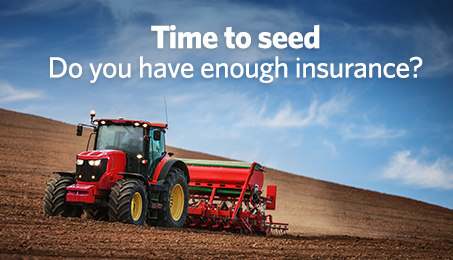 Time to seed. Do you have enough insurance?