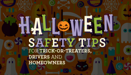Halloween safety tips for trick-or-treaters, drivers and homeowners.