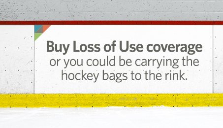 Buy Loss of Use coverage or you could be carrying the hockey bags to the rink.