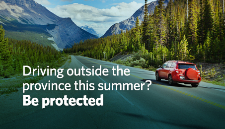Driving outside the province this summer? Be protected.