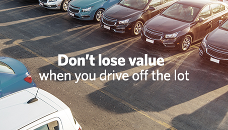 Don't lose value when you drive off the lot.